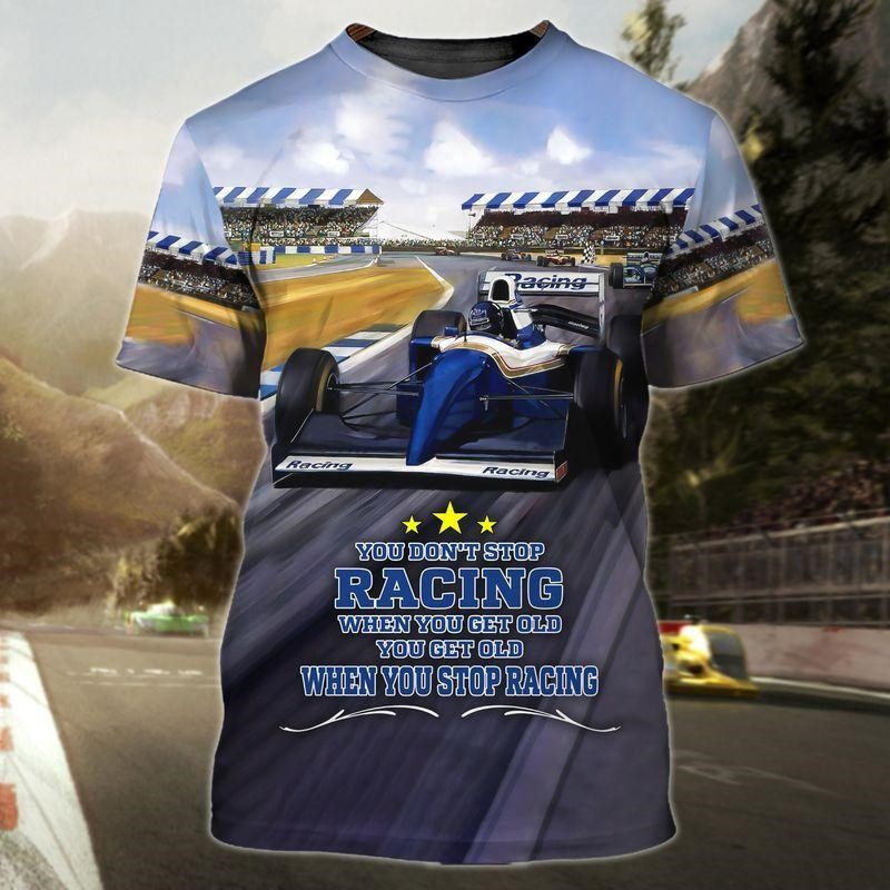 3D printed Tee with the quote You Dont Stop Racing When You Get Old, You Get Old When You Stop Racing of Trends Store