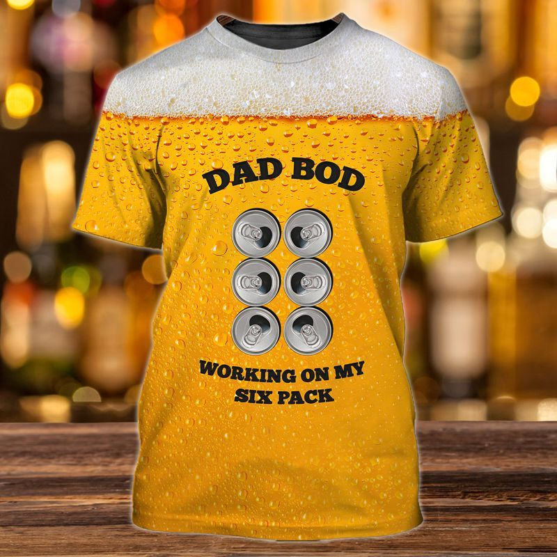 Beer lover's Dad Bod, working on my six pack T shirts