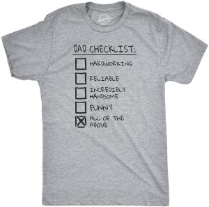 Dad checklist of hardworking, reliable, icredibly hand some and funny T-shirts