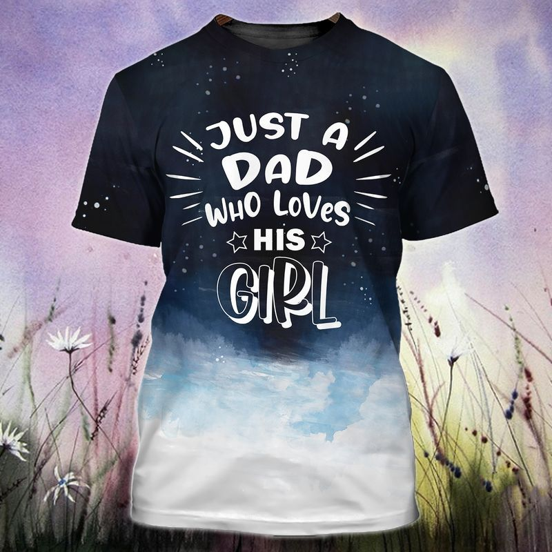 Just a dad who loves his little girl 3D Parents Day T-shirt