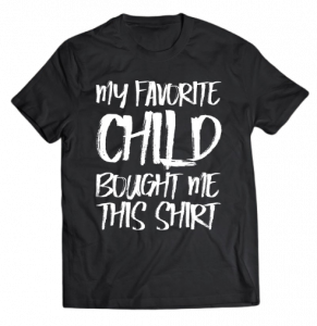 My favorite child gave me this shirt 2D Parents Day T-shirt
