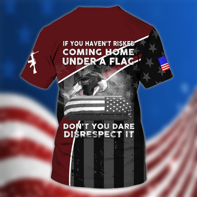If you haven't risked coming home under a flag, don't you dare disrespect it veterans korean war t shirts