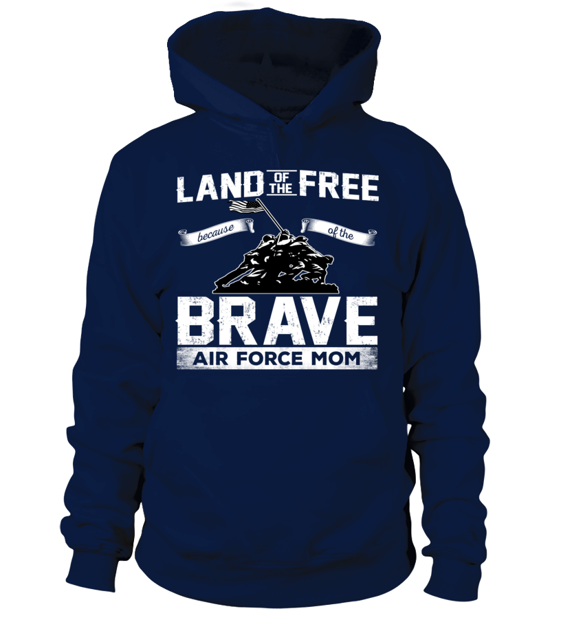 Land of the free because of the Brave Air Force Mom Hoodie navy blue pullover
