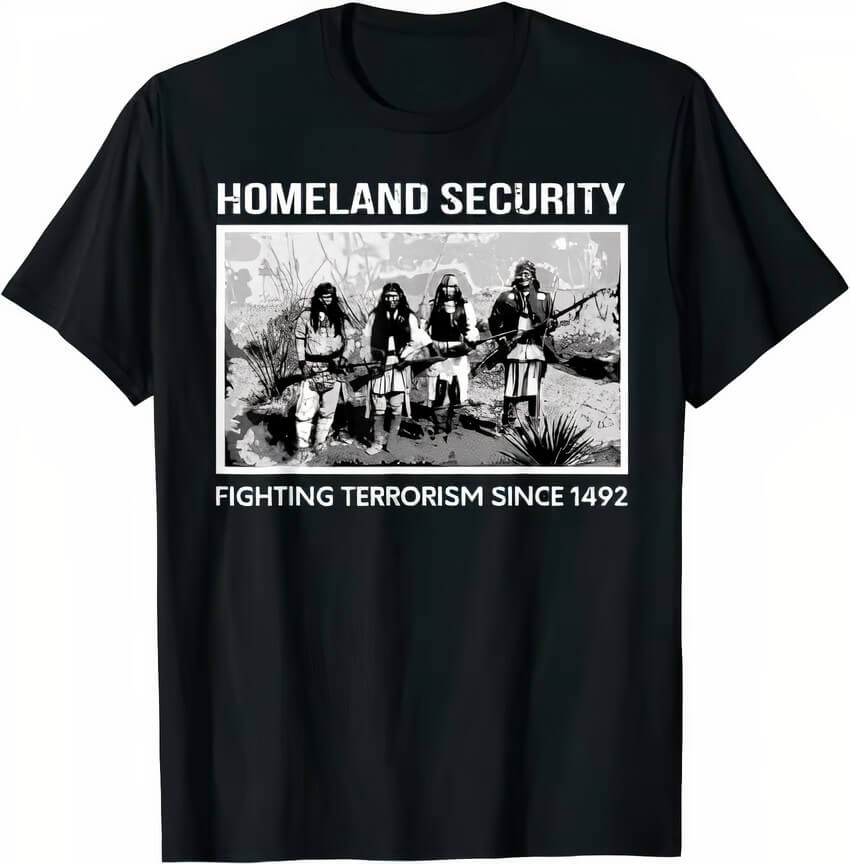 Homeland Security fighting terroism since 1492 American Indian T Shirt