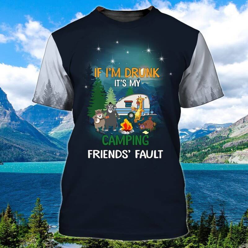 Drunk Friends Camping T-shirts if i'm drunk, it's my camping friends' fault