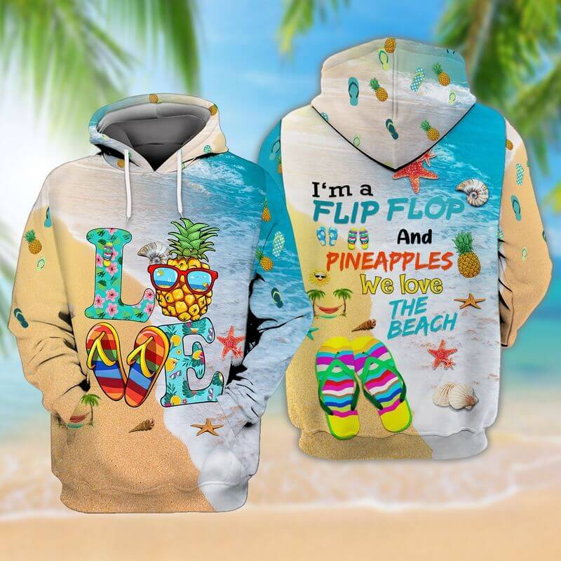 I'm flip flop and pineapples we love the beach labor day hoodies 3D printed