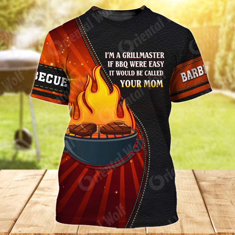 I'm a grillmaster if bbq were easy, it would be called your mom Labor Day shirts