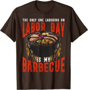 The only one laboring is my barbecue on Labor Day T-shirts black for men