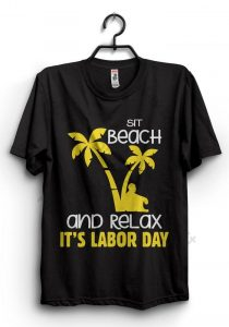 Black sit beach and relax, it's labor day shirts