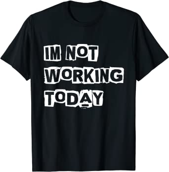 I'm not working today Labor Day shirts